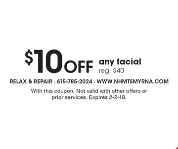 $10 OFF any facial, reg. $40. With this coupon. Not valid with other offers or prior services. Expires 2-2-18.