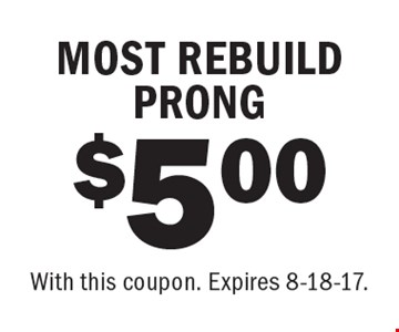 $5.00 MOST REBUILD PRONG. With this coupon. Expires 8-18-17.