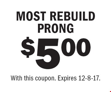 $5.00 MOST REBUILD PRONG. With this coupon. Expires 12-8-17.