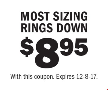 $8.95 MOST SIZING RINGS DOWN. With this coupon. Expires 12-8-17.