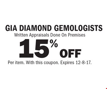 GIA DIAMOND GEMOLOGISTS 15% OFF Written Appraisal. Written Appraisals Done On Premises. Per item. With this coupon. Expires 12-8-17.