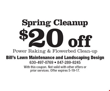 $20 off Spring Cleanup Power Raking & Flowerbed Clean-up. With this coupon. Not valid with other offers or prior services. Offer expires 5-19-17.