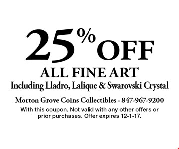 25% OFF all fine artIncluding Lladro, Lalique & Swarovski Crystal. With this coupon. Not valid with any other offers or prior purchases. Offer expires 12-1-17.