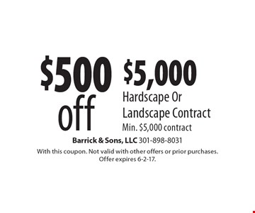 $500 off $5,000 Hardscape Or Landscape Contract Min. $5,000 contract. With this coupon. Not valid with other offers or prior purchases.Offer expires 6-2-17.