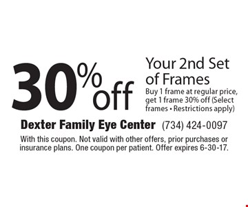 30% off Your 2nd Set of Frames. Buy 1 frame at regular price, get 1 frame 30% off (Select frames - Restrictions apply). With this coupon. Not valid with other offers, prior purchases or insurance plans. One coupon per patient. Offer expires 6-30-17.