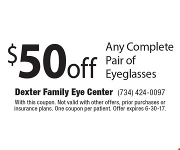 $50 off Any Complete Pair of Eyeglasses. With this coupon. Not valid with other offers, prior purchases or insurance plans. One coupon per patient. Offer expires 6-30-17.