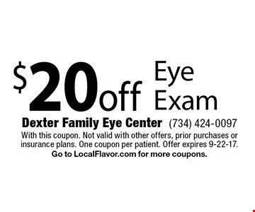 $20 off Eye Exam. With this coupon. Not valid with other offers, prior purchases or insurance plans. One coupon per patient. Offer expires 9-22-17. Go to LocalFlavor.com for more coupons.