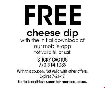 Free Cheese Dip With The Initial Download Of Our Mobile App. Not valid fri. or sat. With this coupon. Not valid with other offers. Expires 7-21-17. Go to LocalFlavor.com for more coupons.