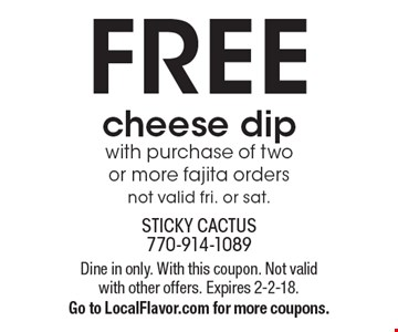 FREE cheese dip with purchase of two or more fajita orders. Not valid fri. or sat. Dine in only. With this coupon. Not valid with other offers. Expires 2-2-18. Go to LocalFlavor.com for more coupons.