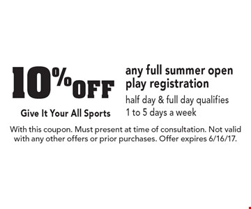 10% off any full summer open play registration half day & full day qualifies1 to 5 days a week. With this coupon. Must present at time of consultation. Not valid with any other offers or prior purchases. Offer expires 6/16/17.