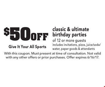 $50 off classic & ultimate birthday parties of 12 or more guests. Includes invitations, pizza, juice/soda/water, paper goods & attendants. With this coupon. Must present at time of consultation. Not valid with any other offers or prior purchases. Offer expires 6/16/17.