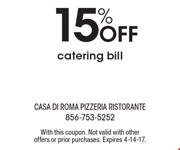 15% Off catering bill. With this coupon. Not valid with other offers or prior purchases. Expires 4-14-17.