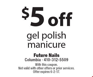 $5 off gel polish manicure. With this coupon. Not valid with other offers or prior services. Offer expires 6-2-17.