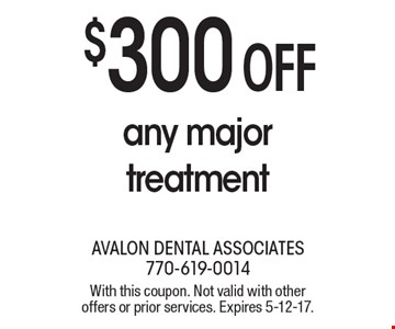 $300 off any major treatment. With this coupon. Not valid with other offers or prior services. Expires 5-12-17.