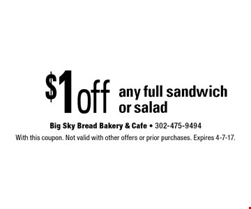 $1 off any full sandwich or salad. With this coupon. Not valid with other offers or prior purchases. Expires 4-7-17.