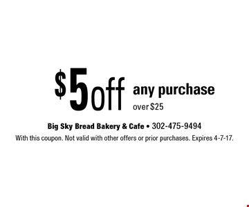 $5 off any purchase over $25. With this coupon. Not valid with other offers or prior purchases. Expires 4-7-17.