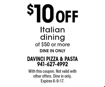 $10 off Italian dining of $50 or more. Dine in only. With this coupon. Not valid with other offers. Dine in only. Expires 6-9-17.