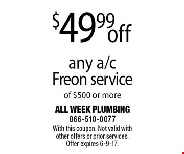 $49.99 off any a/c Freon service of $500 or more. With this coupon. Not valid with other offers or prior services. Offer expires 6-9-17.