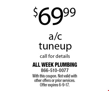 $69.99 a/c tuneup call for details. With this coupon. Not valid with other offers or prior services. Offer expires 6-9-17.