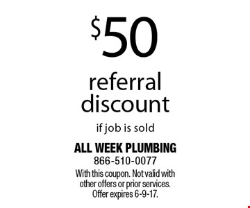 $50 referral discount if job is sold. With this coupon. Not valid with other offers or prior services. Offer expires 6-9-17.