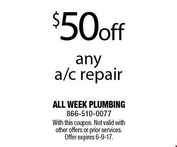 $50off any a/c repair. With this coupon. Not valid with other offers or prior services. Offer expires 6-9-17.