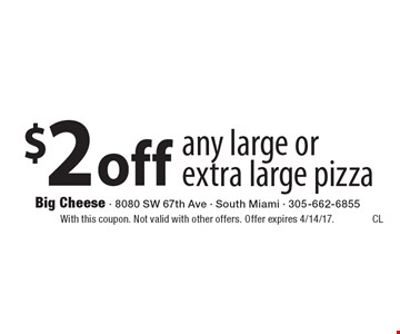 $2 off any large or extra large pizza. With this coupon. Not valid with other offers. Offer expires 4/14/17.