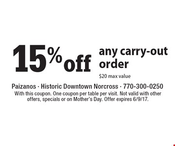 15% off any carry-out order $20 max value. With this coupon. One coupon per table per visit. Not valid with other offers, specials or on Mother's Day. Offer expires 6/9/17.