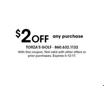 $2 Off any purchase. With this coupon. Not valid with other offers or prior purchases. Expires 5-12-17.