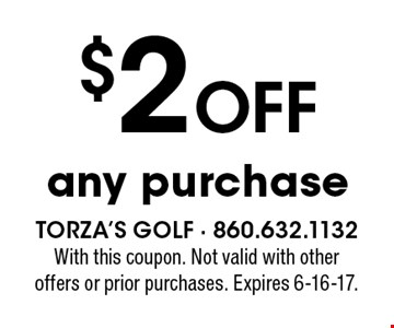 $2 off any purchase. With this coupon. Not valid with other offers or prior purchases. Expires 6-16-17.