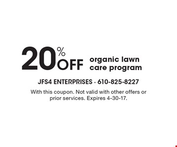 20% Off organic lawn care program. With this coupon. Not valid with other offers or prior services. Expires 4-30-17.