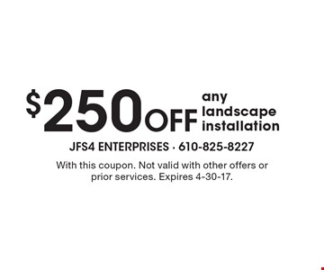 $250 Off any landscape installation. With this coupon. Not valid with other offers or prior services. Expires 4-30-17.