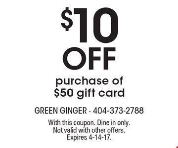 $10 Off purchase of $50 gift card. With this coupon. Dine in only. Not valid with other offers. Expires 4-14-17.