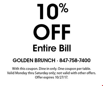 10% OFF Entire Bill. With this coupon. Dine in only. One coupon per table. Valid Monday thru Saturday only; not valid with other offers. Offer expires 10/27/17.