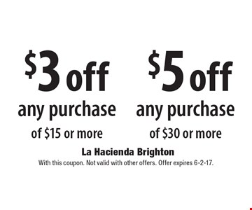 $5 off any purchase of $30 or more. $3 off any purchase of $15 or more.  With this coupon. Not valid with other offers. Offer expires 6-2-17.