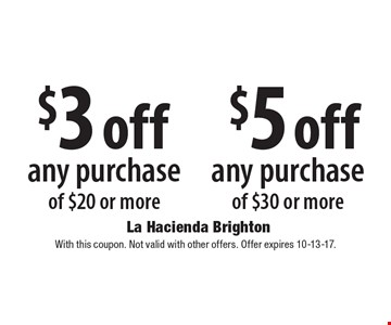 $5 off any purchase of $30 or more. $3 off any purchase of $20 or more. With this coupon. Not valid with other offers. Offer expires 10-13-17.