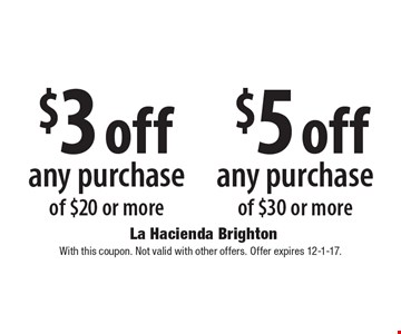 $5 off any purchase of $30 or more. $3 off any purchase of $20 or more.  With this coupon. Not valid with other offers. Offer expires 12-1-17.