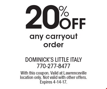 20% Off any carryout order. With this coupon. Valid at Lawrenceville location only. Not valid with other offers. Expires 4-14-17.