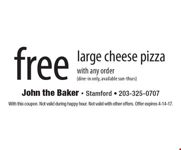 Free large cheese pizza with any order (dine-in only, available sun-thurs). With this coupon. Not valid during happy hour. Not valid with other offers. Offer expires 4-14-17.