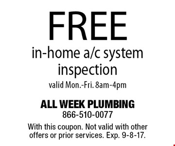 Free in-home a/c system inspection. Valid Mon.-Fri. 8am-4pm. With this coupon. Not valid with other offers or prior services. Exp. 9-8-17.