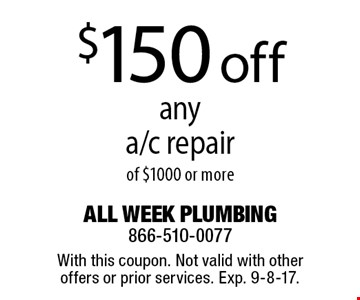 $150 off any a/c repair of $1000 or more. With this coupon. Not valid with other offers or prior services. Exp. 9-8-17.
