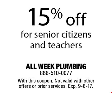 15% off for senior citizens and teachers. With this coupon. Not valid with other offers or prior services. Exp. 9-8-17.
