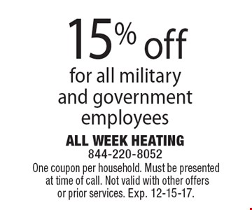 15% off any job for all military and government employees. One coupon per household. Must be presented at time of call. Not valid with other offers or prior services. Exp. 12-15-17.