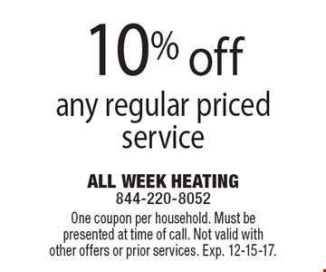10% off any regular priced service. One coupon per household. Must be presented at time of call. Not valid with other offers or prior services. Exp. 12-15-17.