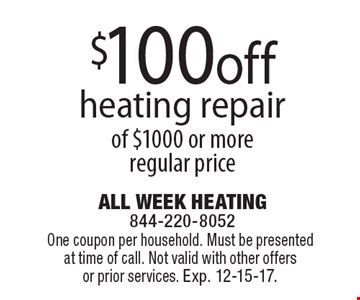 $100 off heating repair of $1000 or more regular price. One coupon per household. Must be presented at time of call. Not valid with other offers or prior services. Exp. 12-15-17.