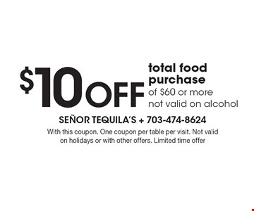 $10 off total food purchase of $60 or more. Not valid on alcohol. With this coupon. One coupon per table per visit. Not valid on holidays or with other offers. Limited time offer