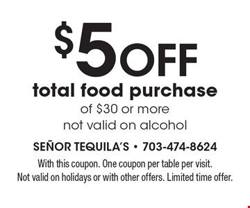 $5 off total food purchase of $30 or more. Not valid on alcohol. With this coupon. One coupon per table per visit. Not valid on holidays or with other offers. Limited time offer.