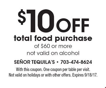 $10 off total food purchase of $60 or more. Not valid on alcohol. With this coupon. One coupon per table per visit. Not valid on holidays or with other offers. Expires 9/18/17.
