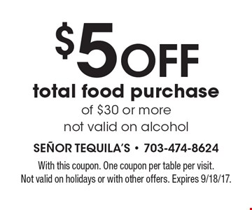 $5 off total food purchase of $30 or more. Not valid on alcohol. With this coupon. One coupon per table per visit. Not valid on holidays or with other offers. Expires 9/18/17.