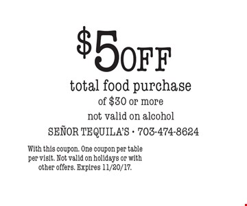 $5 off total food purchase of $30 or more. Not valid on alcohol. With this coupon. One coupon per table per visit. Not valid on holidays or with other offers. Expires 11/20/17.