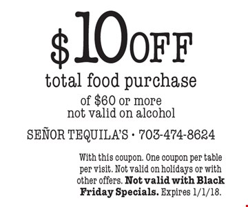 $10 off total food purchase of $60 or more not valid on alcohol. With this coupon. One coupon per table per visit. Not valid on holidays or with other offers. Not valid with Black Friday Specials. Expires 1/1/18.
